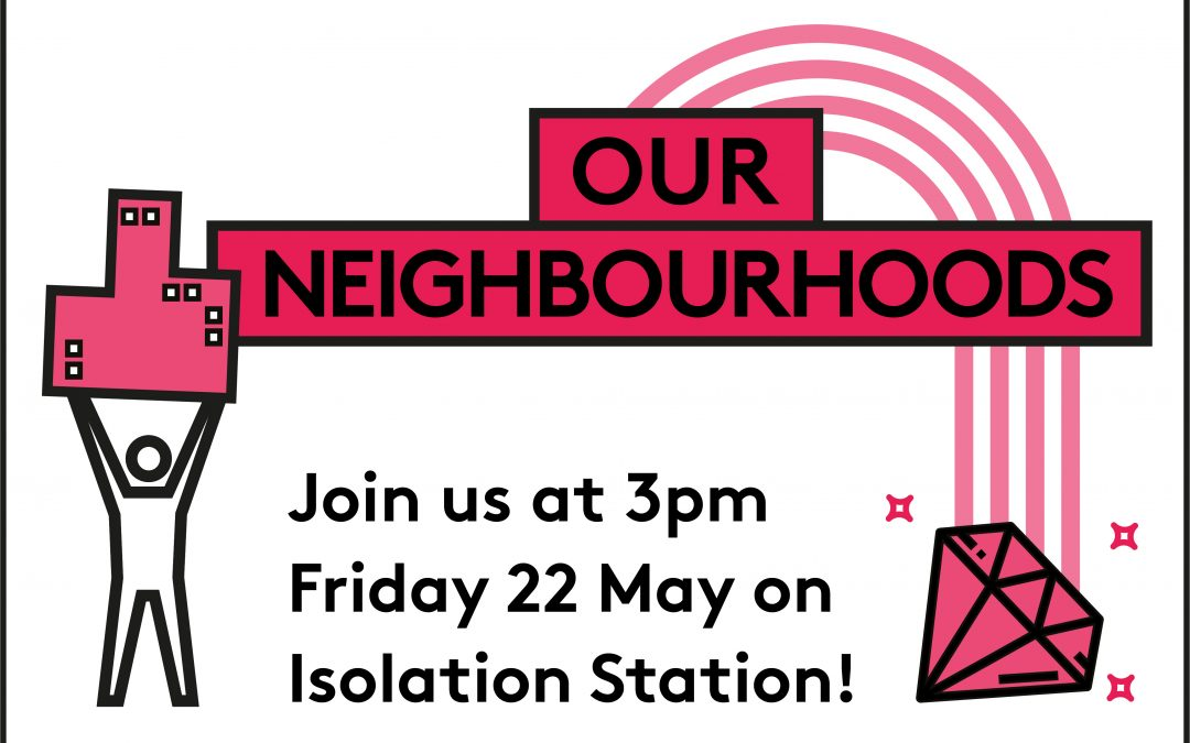 OUR NEIGHBOURHOODS: Episode 3 of our Isolation Station series