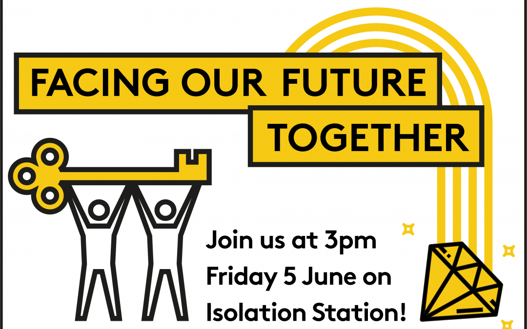 FACING OUR FUTURE TOGETHER: Episode 5 of Isolation Station series
